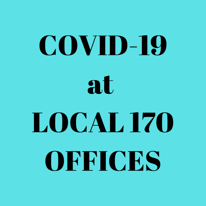 COVID-19 CASES AT LOCAL 170 OFFICES